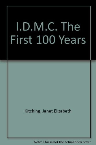 I.D.M.C. The First 100 Years por Janet Elizabeth Kitching