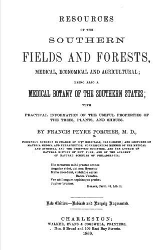 Resources Of The Southern Fields And Forests, Medical, Economical And Agricultural: Being Also A Medical Botany Of The Southern States by Francis Peyre Porcher M.D. (2012-06-07) par Francis Peyre Porcher M.D.
