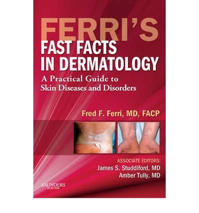 [(Ferri's Fast Facts in Dermatology: A Practical Guide to Skin Diseases and Disorders)] [Author: Fred F. Ferri] published on (February, 2010)