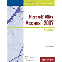 Illustrated Course Guide: Microsoft Office Access 2007 Advanced (Available Titles Skills Assessment Manager (SAM) - Office 2007) by Lisa Friedrichsen (2007-08-29)
