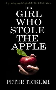 THE GIRL WHO STOLE THE APPLE a gripping psychological thriller full of twists by [TICKLER, PETER]