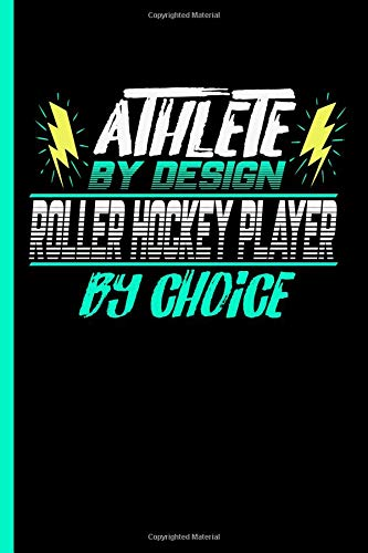 Athlete By Design Roller Hockey Player By Choice: Notebook & Journal Or Diary For Roller Skates Sports Lovers - Take Your Notes Or Gift It To Buddies, Date Ruled Paper (120 Pages, 6x9