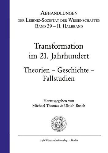 Transformation im 21. Jahrhundert. Theorie - Geschichte - Fallstudien: 2. Halbband (Abhandlungen der Leibniz-Sozietät der Wissenschaften, Band 39)