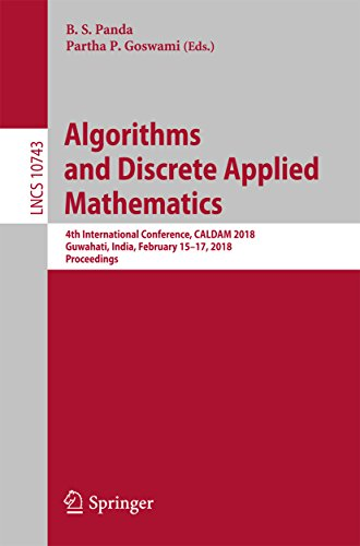 Algorithms and Discrete Applied Mathematics: 4th International Conference, CALDAM 2018, Guwahati, India, February 15-17, 2018, Proceedings (Lecture Notes in Computer Science)