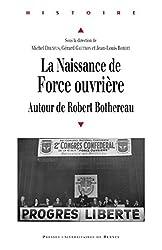 La naissance de Force ouvrière: Autour de Robert Bothereau (Histoire) (French Edition)