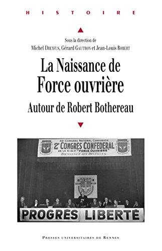 La naissance de Force ouvrière: Autour de Robert Bothereau (Histoire) par Michel Dreyfus