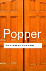 Conjectures and Refutations: The Growth of Scientific Knowledge (Routledge Classics) by Karl Popper (2002-05-02)