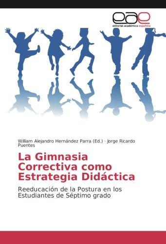 La Gimnasia Correctiva como Estrategia Didáctica: Reeducación de la Postura en los Estudiantes de Séptimo grado por Jorge Ricardo Puentes