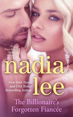 [(The Billionaire's Forgotten Fiancee (the Pryce Family Book 4))] [By (author) Nadia Lee] published on (May, 2015)