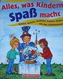 Alles, was Kindern Spass macht. Spielen, Basteln, Vorlesen, Kochen, Singen mit den Kleinsten
