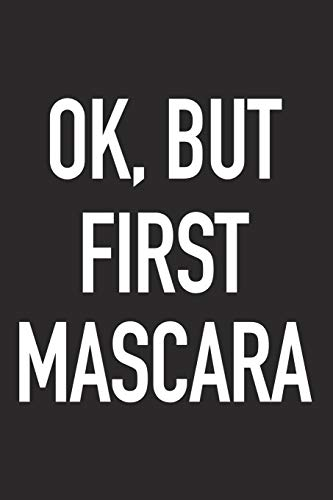 f099f5b8bd23 Ok, But First Mascara: A 6x9 Inch Matte Softcover Journal Notebook With 120  Blank Lined Pages And A Funny Fashion And Beauty Cover Slogan