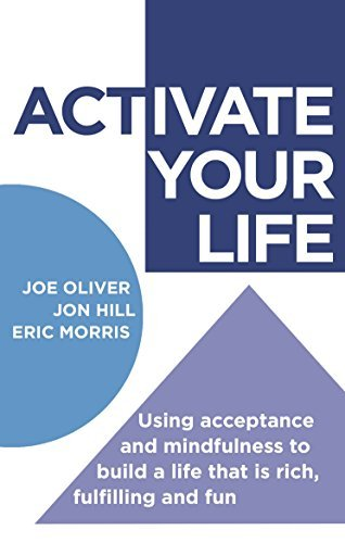 ACTivate Your Life: Using acceptance and mindfulness to build a life that is rich, fulfilling and fun by Joe Oliver, Jon Hill, Eric Morris (March 26, 2015) Paperback