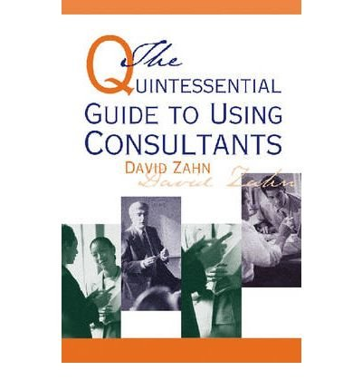 [(Quintessential Guide to Using Consultants * * )] [Author: David Zahn] [Jan-2004]