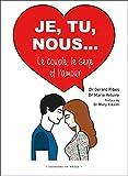 Je, tu, nous... : Le couple, le sexe et l'amour