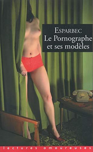 Le pornographe et ses modèles par Esparbec