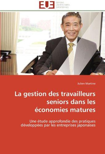 La gestion des travailleurs seniors dans les économies matures: Une étude approfondie des pratiques développées par les entreprises japonaises (Omn.Univ.Europ.) par Julien Martine