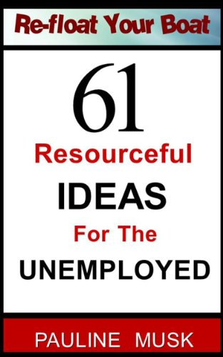 Re-Float Your Boat 61 Resourceful Ideas for the Unemployed (English Edition)
