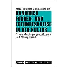 Handbuch Förder- und Freundeskreise in der Kultur: Rahmenbedingungen, Akteure und Management (Schriften zum Kultur- und Museumsmanagement)