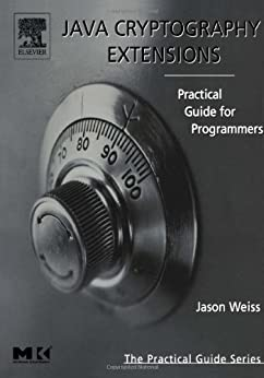 Java Cryptography Extensions: Practical Guide for Programmers (The Practical Guides) von [Weiss, Jason R.]