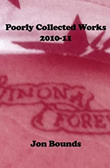 Poorly Collected Works 2010-11 by [Bounds, Jon]