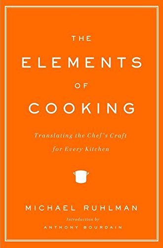 [The Elements of Cooking: Translating the Chef's Craft for Every Kitchen] (By: Michael Ruhlman) [published: November, 2007]