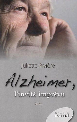 Alzheimer, l'invité imprévu par Juliette Rivière