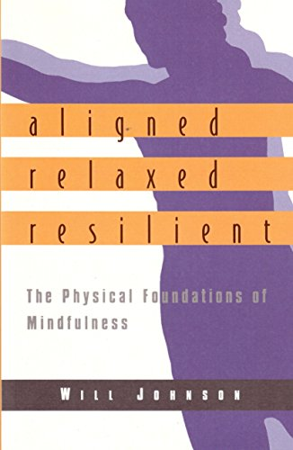 Aligned Relaxed Resiliant: The Physical Foundations of Mindfulness por Will Johnson