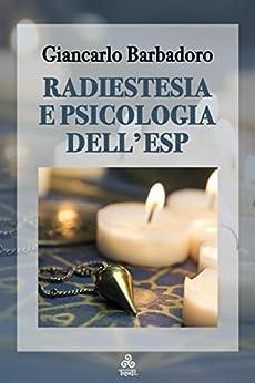 Radiestesia e Psicologia dell'ESP di [Giancarlo Barbadoro]