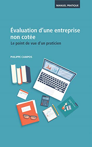 Evaluation d'une entreprise non cotée - Le point de vue d'un praticien par PHILIPPE CAMPOS