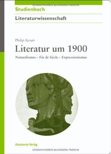 Literatur um 1900: Naturalismus - Fin de Siècle - Expressionismus (Akademie Studienbücher - Literaturwissenschaft)