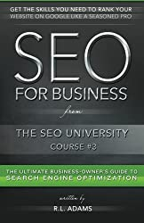 SEO for Business: The Ultimate Business-Owner's Guide to Search Engine Optimization (SEO University) (Volume 3) by R.L. Adams (2014-10-20)