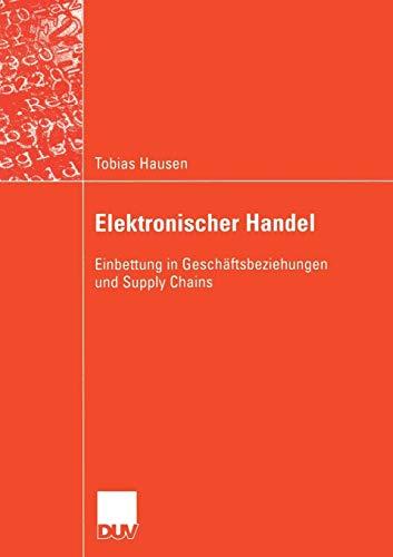 Elektronischer Handel: Einbettung in Geschäftsbeziehungen und Supply Chains (Wirtschaftsinformatik / DUV Wirtschaftsinformatik) (German Edition)