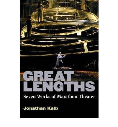 [(Great Lengths: Seven Works of Marathon Theater )] [Author: Jonathan Kalb] [Oct-2011]