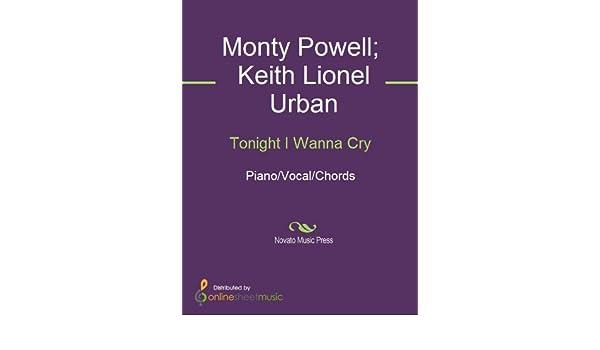 Tonight I Wanna Cry Ebook Keith Urban Monty Powell Amazon