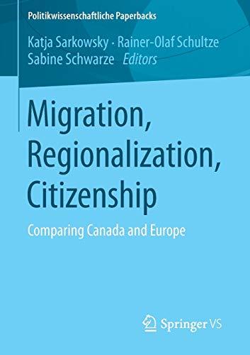 Migration, Regionalization, Citizenship: Comparing Canada and Europe (Politikwissenschaftliche Paperbacks) (O Canada Ihre Geschichte)