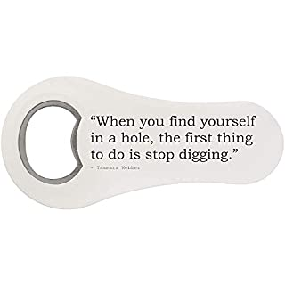 Stamp Press 'When you find yourself in a hole, the first thing to do is stop digging.' Quote by Tammara Webber Bottle Opener Fridge Magnet (BO00024965)