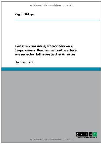 Konstruktivismus, Rationalismus, Empirismus, Realismus und weitere wissenschaftstheoretische Ansätze