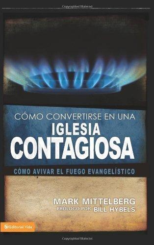 C?o convertirse en una iglesia contagiosa: C?o avivar el fuego evangel?tico (Spanish Edition) by Mark Mittelberg (2009-11-07)