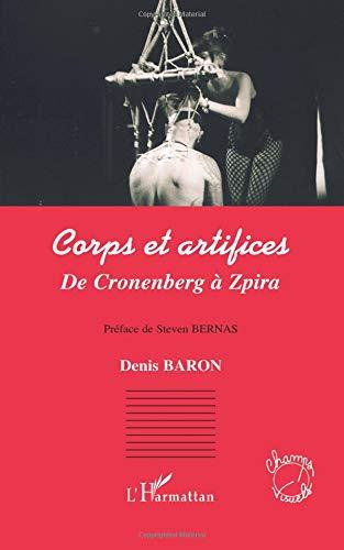 Corps et artifices : De Cronenberg à Zpira par Denis Baron