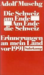 Die Schweiz am Ende. Am Ende die Schweiz: Erinnerungen an mein Land vor 1991