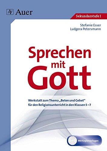 """Sprechen mit Gott: Werkstatt zum Thema """"Beten und Gebet"""" für den Religionsunterricht in den Klassen 5 bis 7"""