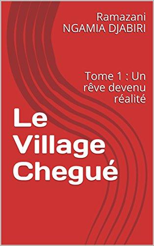 Couverture du livre Le Village Chegué: Tome 1 : Un rêve devenu réalité