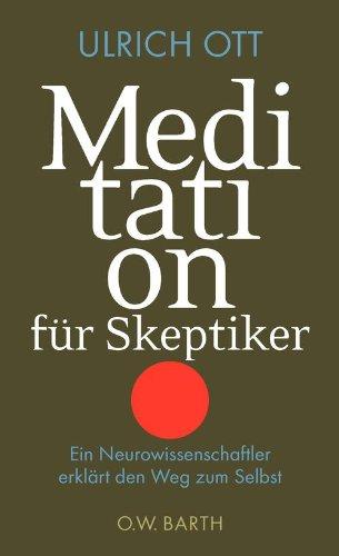 Meditation für Skeptiker: Ein Neurowissenschaftler erklärt den Weg zum Selbst (Entspannen Maschine)