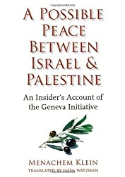 Possible Peace Between Israel and Palestine: An Insider's Account of the Geneva Initiative by Menachem Klein (2007-10-09)