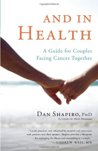 And in Health: A Guide for Couples Facing Cancer Together by Dan Shapiro (14-Jun-2013) Paperback