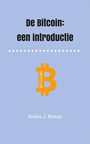 De Bitcoin: een introductie (Dutch Edition)