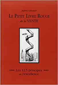 Amazon.fr - Le petit livre rouge de la vente : Les 12, 5 principes de l'excellence - Jeffrey