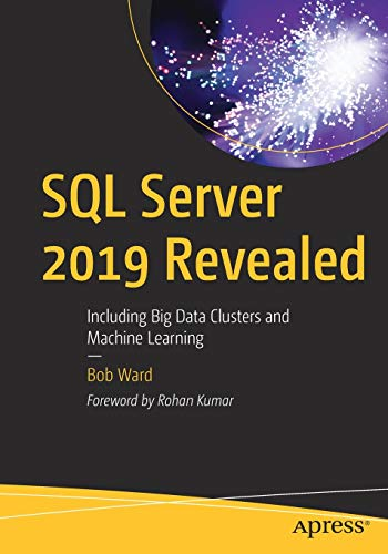 SQL Server 2019 Revealed: Including Big Data Clusters and Machine Learning