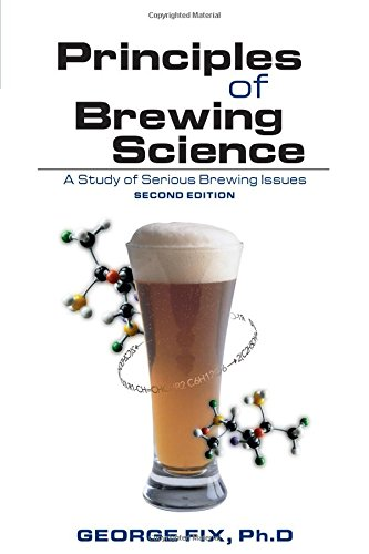 Principles of Brewing Science: A Study of Serious Brewing: A Study of Serious Brewing Issues