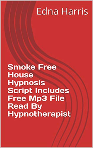Smoke Free House Hypnosis Script Includes Free Mp3 File Read By Hypnotherapist (English Edition)